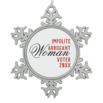 Impolite Arrogant Women Voter Year Template Snowflake Pewter Christmas Ornament