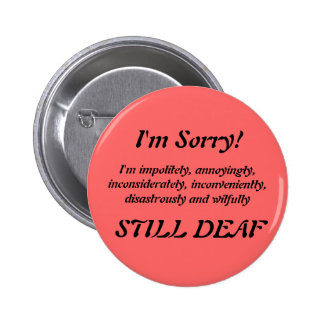 Impolitely Still Deaf Apology Badge Buttons