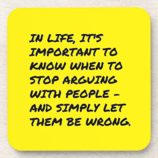 IMPORTANT LIFE STOP ARGUING WRONG QUOTES FUNNY TRU BEVERAGE COASTER