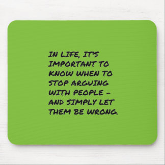 IMPORTANT LIFE STOP ARGUING WRONG QUOTES FUNNY TRU MOUSE PAD