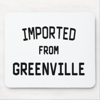 Imported From Greenville Mouse Pad