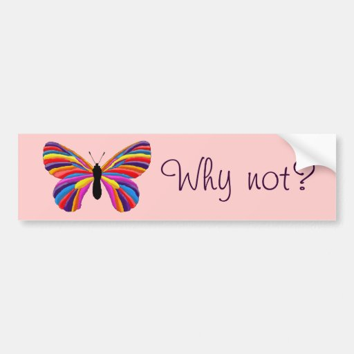 Impossible Butterfly - Why Not? Bumper Stickers