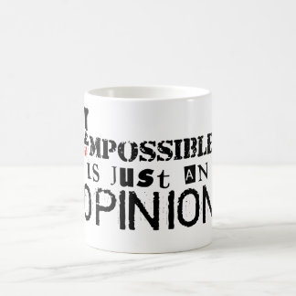 Impossible is just an opinion coffee mug