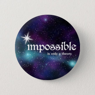 Impossible is Only a Theory Cosmic Stars Pinback Button