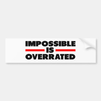 Impossible Is Overrated Car Bumper Sticker