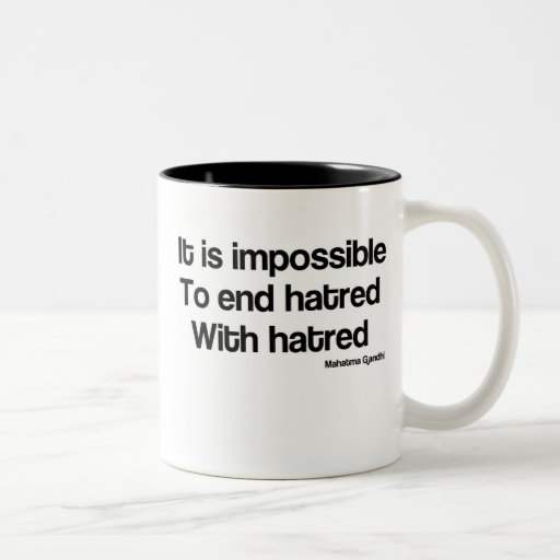 Impossible to end hatred with hatred mugs