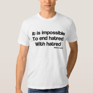 Impossible to end hatred with hatred shirt