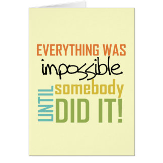 Impossible Until Somebody Did It Card