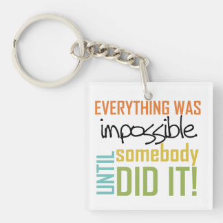 Impossible Until Somebody Did It Keychain