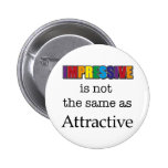 IMPRESSIVE is not the same as attractive Button