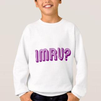 IMRU? SWEATSHIRT