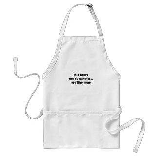 In 9 hours and 23 minutes... you'll be mine. adult apron