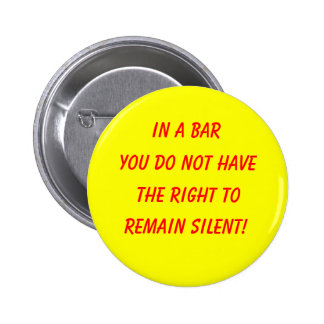 In a bar, you do not have, the right to, remain... pinback button