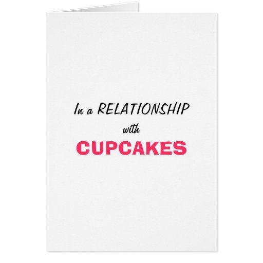 In a relationship with Cupcakes Greeting Cards