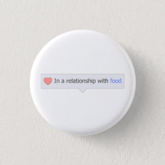 In A Relationship With Food Pinback Button
