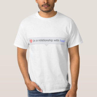 In A Relationship With Food Tee Shirt