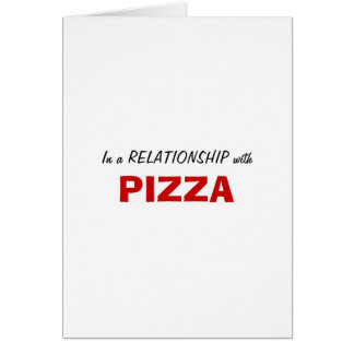 In a Relationship with Pizza Card