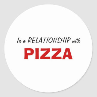 In a Relationship with Pizza Classic Round Sticker