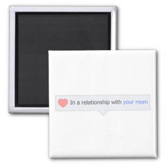 In A Relationship With Your Mom Magnet