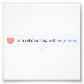 In A Relationship With Your Mom Photo Print