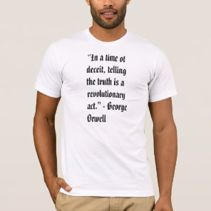 """In a time of deceit, telling the truth is a re... T-Shirt"