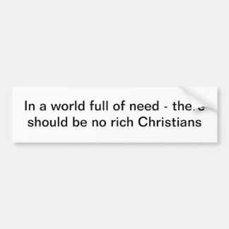 In a world full of need... bumper stickers