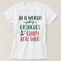 In a World of Grinches Be a Cindy-Lou Who T-Shirt