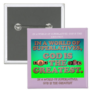In A World Of Superlatives, God Is The Greatest. Button