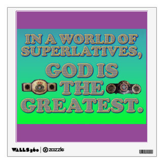 In A World Of Superlatives, God Is The Greatest. Wall Decal
