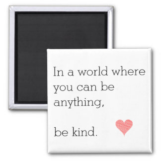 In a World Where U Can Be Anything Be Kind Magnet