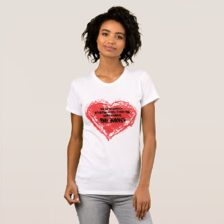 In a World where you can be anthing, BE KIND T-Shirt