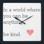 "In a World Where You Can Be Anything Be Kind Clock<br><div class=""desc"">A beautiful quote by Etta Turner. Kindness is power,  choose kindness over hate. &#169; Midge&#39;s Daughter</div>"