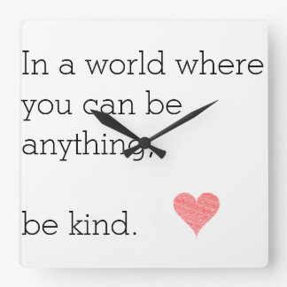 In a World Where You Can Be Anything Be Kind Clock