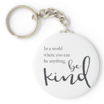 In a world where you can be anything, be kind keychain