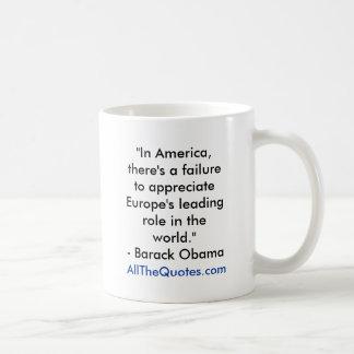"""""""In America, there's a failure to appreciate Eu... Coffee Mug"""