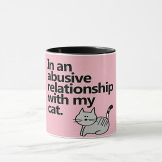 In An Abusive Relationship With My Cat Mug