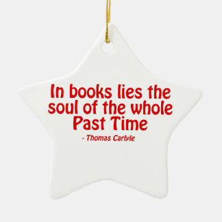 In Books Lies The Soul of The Whole Past Time Ceramic Ornament