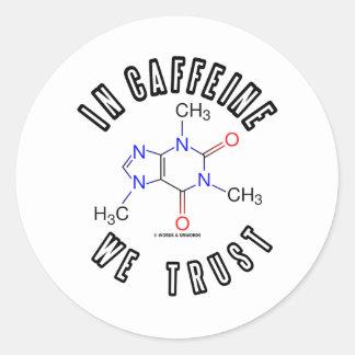 In Caffeine We Trust (Caffeine Molecule) Round Sticker