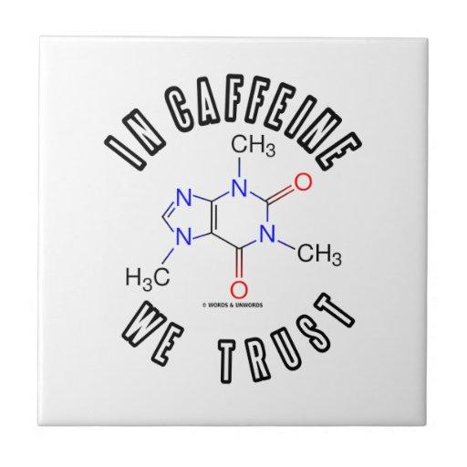 In Caffeine We Trust (Caffeine Molecule) Tiles