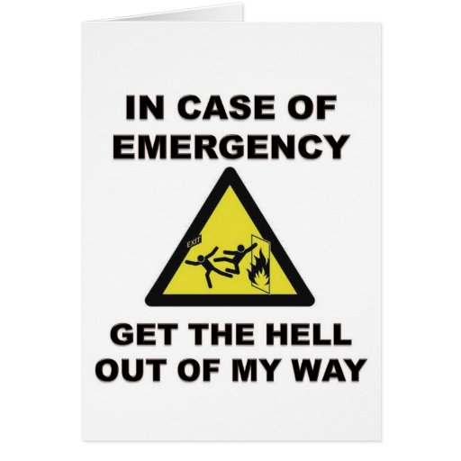 In Case of Emergency...Get The Hell Out of My Way Cards
