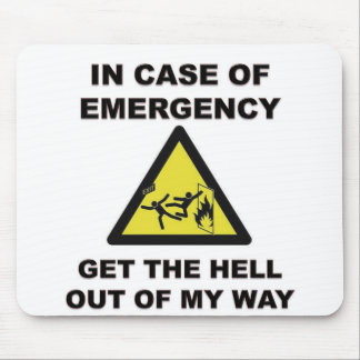 In Case of Emergency...Get The Hell Out of My Way Mouse Pad