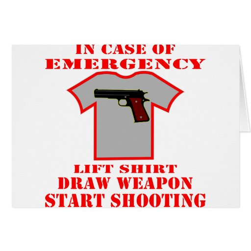 In Case Of Emergency Lift Shirt Draw Weapon Cards