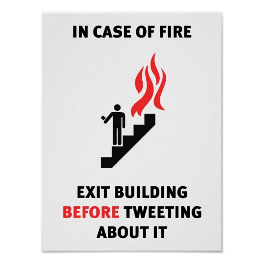 In case of fire, exit building before tweeting… poster ...