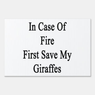 In Case Of Fire First Save My Giraffes Lawn Sign
