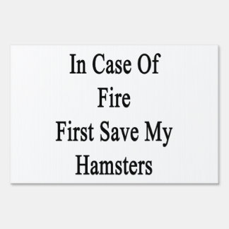 In Case Of Fire First Save My Hamsters. Lawn Sign