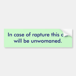 In case of rapture this car will be unwomaned. car bumper sticker