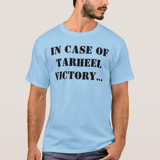 In case of Tarheel victory... T-Shirt
