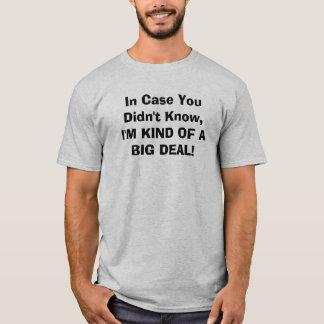 In Case You Didn't Know, I'M KIND OF A BIG DEAL! T-Shirt