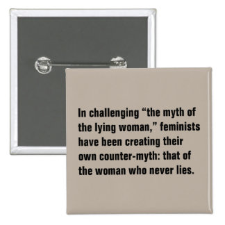"""In Challenging """"The Myth Of The Lying Woman"""" ... Pinback Button"""