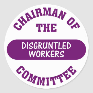 In charge of the disgruntled workers commitee classic round sticker